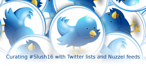 Stay on top of Helsinki #Slush16 with Twitter lists and Nuzzel feeds