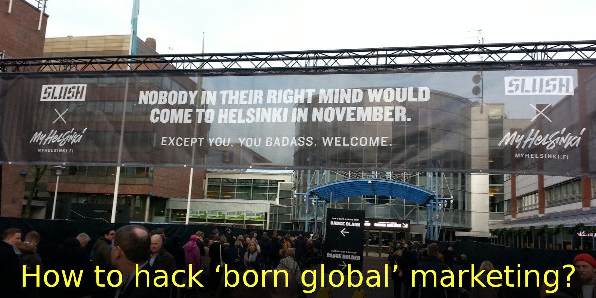 How to hack 'born global' marketing? #Slush16