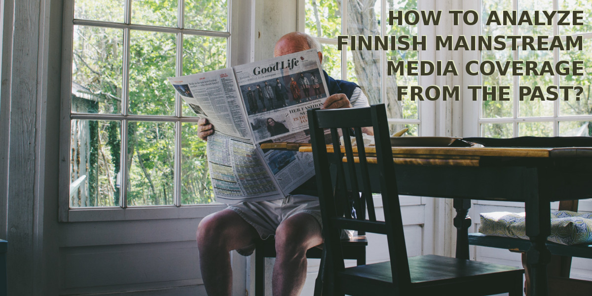 Help: how to analyze past Finnish mainstream media coverage?